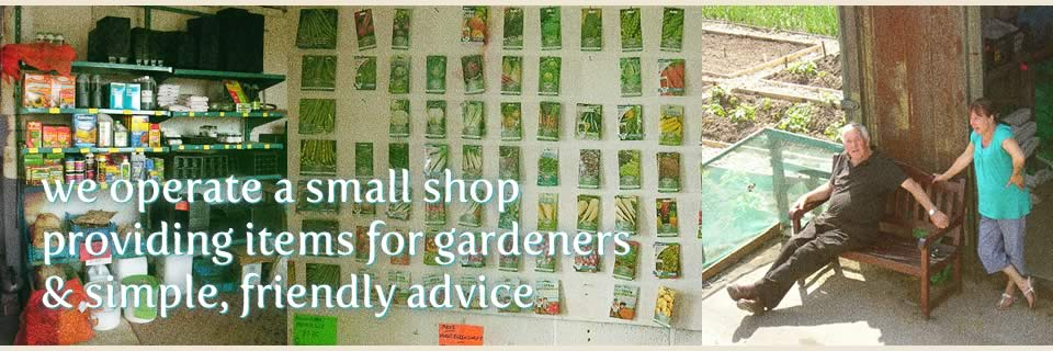 We operate a small shop providing items for gardeners and simple, friendly advice
